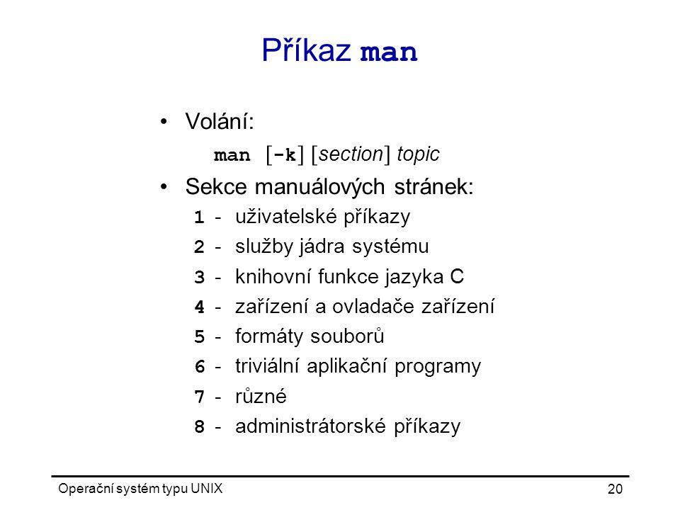 Příkaz man Volání: Sekce manuálových stránek: man [-k] [section] topic